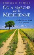 On a marché sur la Méridienne, d'Emmanuel de Roux © éditions Fayard